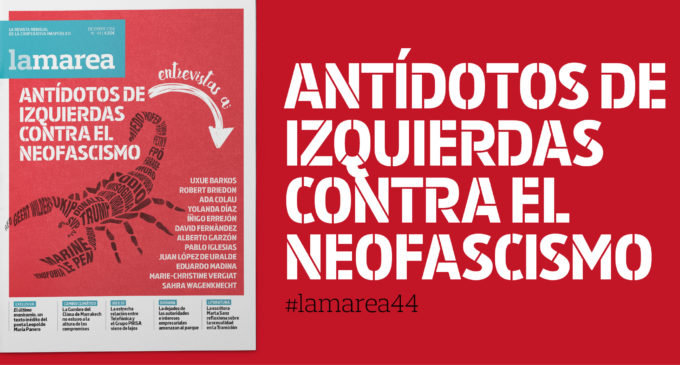 Dossier #LaMarea44: Antídotos de izquierdas contra el neofascismo